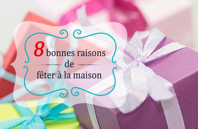 8 bonnes raisons de fêter à la maison!