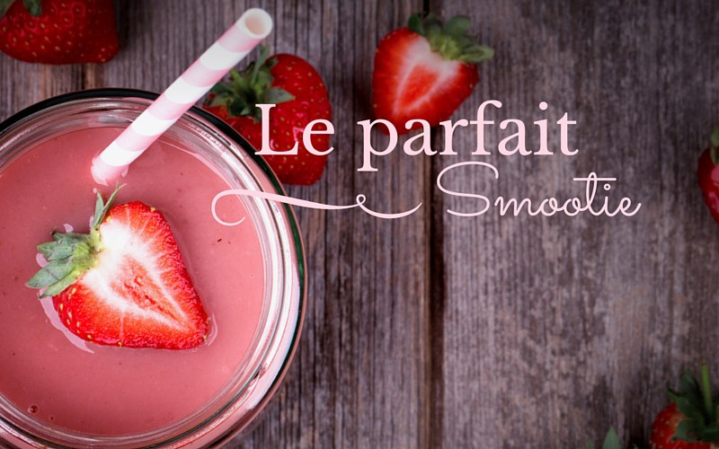 Comment faire le parfait smoothie