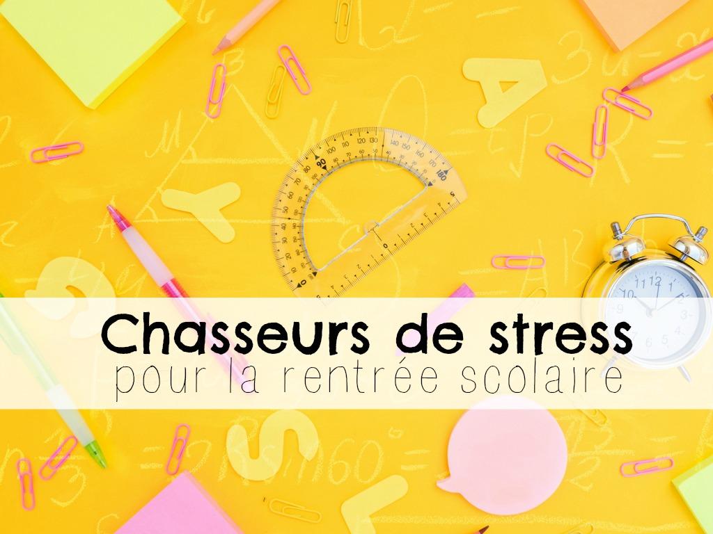 Les chasseurs de stress de la rentrée… pour les enfants et leurs parents!